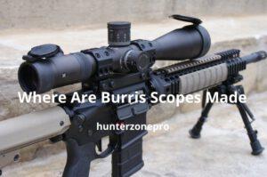 Where Are Burris Scopes Made